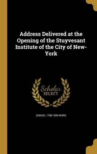 Read Online Address Delivered at the Opening of the Stuyvesant Institute of the City of New-York pdf epub