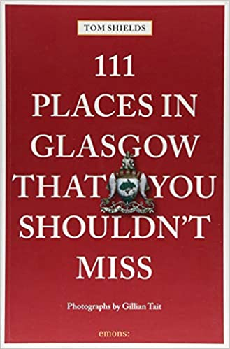 f8fc70afc4fee8 111 Places in Glasgow That You Shouldn t Miss (111 Places in .... That You  Must Not Miss) Paperback – Illustrated