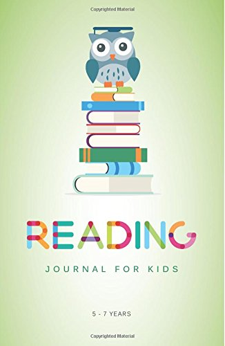 Reading Journal for Kids: A Reading Log for Kids Aged 5 - 7 Years (and their Book loving Parents)