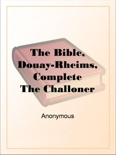 The Bible, Douay-Rheims, CompleteThe Challoner Revision - Douay Rheims Bible