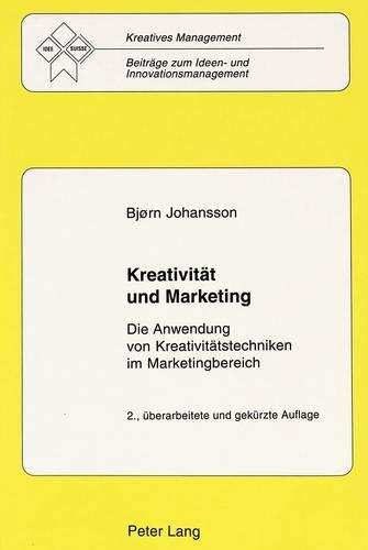 Kreativität und Marketing: Die Anwendung von Kreativitätstechniken im Marketingbereich (Kreatives Management) (German Ed