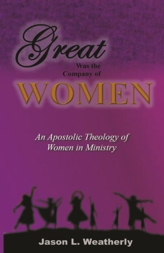 Great was the Company of Women: An Apostolic Theology of Wom