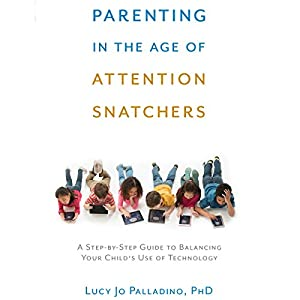 Parenting in the Age of Attention Snatchers Audiobook