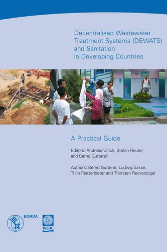 Decentralised Wastewater Treatment Systems and Sanitation in Developing Countries (Dewats): A Practical Guide