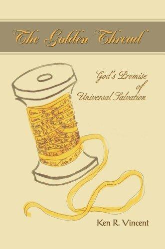 The Golden Thread: God's Promise of Universal Salvation [Paperback] [2005] (Author) Ken Vincent
