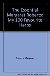 The Essential Margaret Roberts: My 100 Favourite Herbs