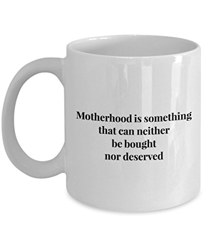 Motherhood Is Something That Can Neither Be Bought Nor Deserved, 11Oz Coffee Mug for Dad, Grandpa, Husband From Son, Daughter, Wife for Coffee & Tea L