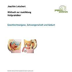 Hörbuch zur Ausbildung für Heilpraktiker: Geschlechtsorgane, Schwangerschaft und Geburt