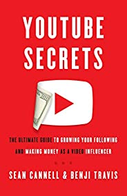 YouTube Secrets: The Ultimate Guide to Growing Your Following and Making Money as a Video Influencer (English