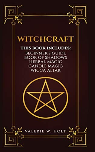 Witchcraft: Wicca for Beginner's, Book of Shadows, Candle Magic, Herbal Magic, Wicca