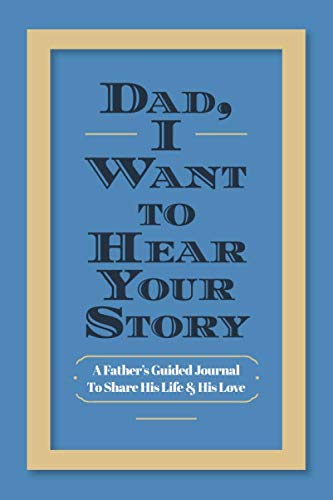 Dad, I Want to Hear  Your Story: A Father