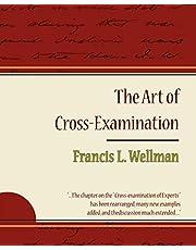 The Art of Cross-Examination - Francis L. Wellman