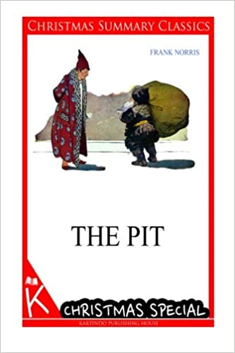 The Pit [Christmas Summary Classics]: Frank Norris ...