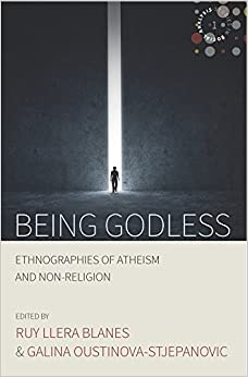 Being Godless: Ethnographies of Atheism and Non-Religion (Studies in Social Analysis)