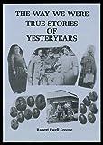 The Way We Were True Stories of Yesteryears, Robert E. Greene, 0945733119