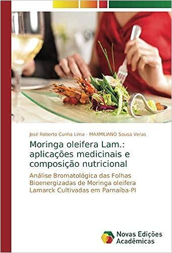 Moringa oleifera Lam.: aplicações medicinais e composição nutricional: Análise Bromatológica das Folhas Bioenergizadas de Moringa oleifera Lamarck ...