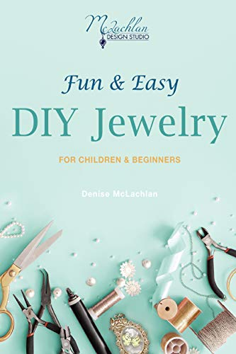 Fun & Easy DIY Jewelry: For Children & Beginners (Fun & Easy Jewelry Book 1) by [McLachlan, Denise]