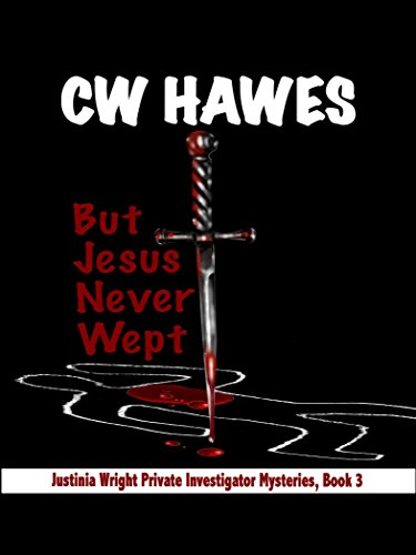But Jesus Never Wept A Justinia Wright Private Investigator Mystery Justinia Wright Private Investigator Mysteries Book 3