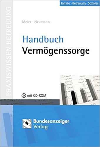 Handbuch Vermögenssorge (Praxiswissen Betreuung) Broschiert – 30. Oktober 2006 Alexandra Neumann Sybille Meier Bundesanzeiger 3898174786