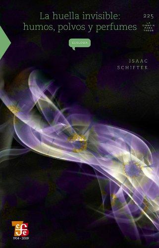 La huella invisible. Humos, pólvos y perfumes (La Ciencia Para Todos nº 225)