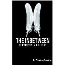 THE INBETWEEN: HEAVINESS & DELIGHT