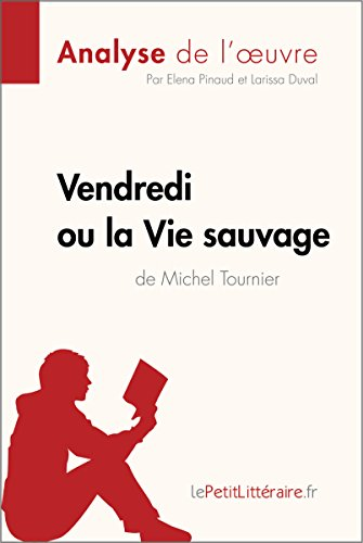 Vendredi Ou La Vie Sauvage De Michel Tournier Analyse De L'oeuvre: Comprendre La Littérature Avec LePetitLittéraire.fr Fiche De Lecture French Edition