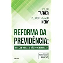 Reforma da Previdência . Por que o Brasil não Pode Esperar?