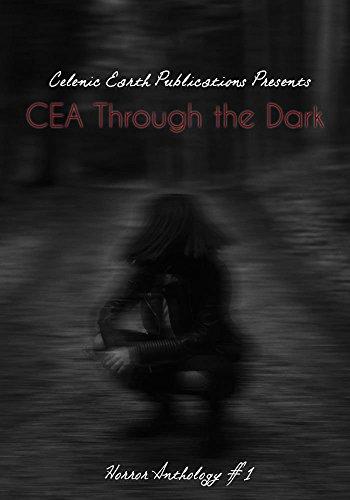 CEA Through the Dark: Horror Anthology Volume 1 (Celenic Earth Publications Horror Anthology)
