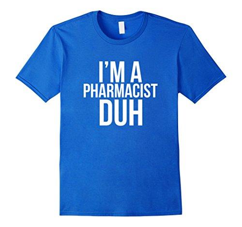 Mens I'm A Pharmacist Duh TShirt Funny Pharmacy Halloween Costume XL Royal (Pharmacist Costume Halloween)