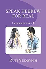 Speak Hebrew For Real Intermediate I: Intermediate (Volume 3) (Hebrew Edition) Paperback