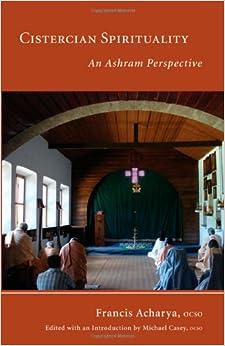 Cistercian Spirituality: An Ashram Perspective (Monastic Wisdom Series)