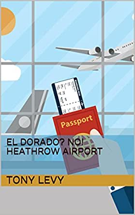 El Dorado Credit Card >> Amazon Com El Dorado No Heathrow Airport Ebook Tony Levy Misti