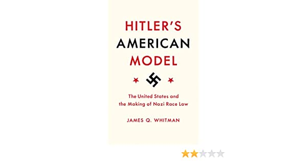 Hitlers American Model: The United States and the Making of ...