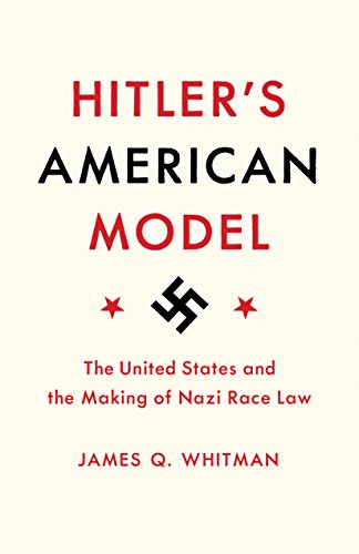 - Hitler's American Model: The United States and the Making of Nazi Race Law