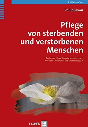 Pflege von sterbenden und verstorbenen Menschen: Praxishandbuch für Pflegende