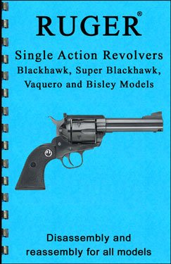 Ruger Single Action Revolvers Blackhawk, Vaquero, and Bisley Disassembly & Reassembly Gun-guide (Disassembly & Reassembly (Blackhawk Ring)