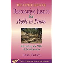 Little Book of Restorative Justice for People in Prison: Rebuilding The Web Of Relationships