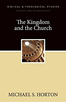 The Kingdom and the Church: A Zondervan Digital Short by [Horton, Michael]