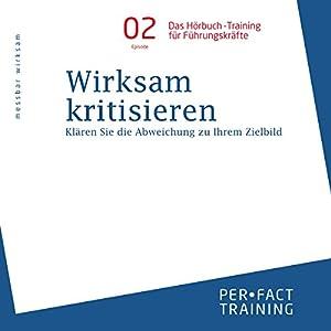 Wirksam kritisieren: Klären Sie die Abweichung zu Ihrem Zielbild (Hörbuch-Training für Führungskräfte 2) Hörbuch