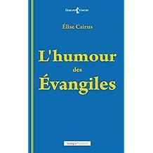 L'humour des Évangiles: La religion avec dérision (Semeurs d'avenir) (French Edition)
