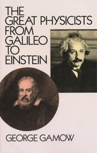 The Great Physicists from Galileo to Einstein (Biography of Physics)