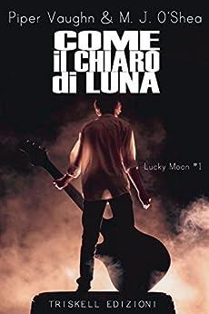 Come il chiaro di luna (Lucky Moon Vol. 1) (Italian Edition) by [Vaughn, Piper, O'Shea, M. J. ]