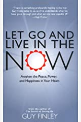 Let Go and Live in the Now: Awaken the Peace, Power, and Happiness in Your Heart Paperback