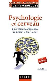 Psychologie et cerveau : Pour mieux comprendre comment il fonctionne par Alain Lieury