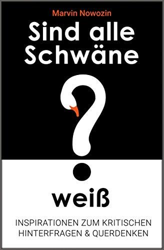 sind-alle-schwane-weiss-inspirationen-zum-kritischen-hinterfragen-querdenken-german-edition