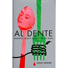 [Al Dente: Madness, Beauty and the Food of Rome] (By: David Winner) [published: March, 2012]