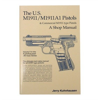 The U.S. M1911/M1911A1 Pistols and Commercial M1911 Type Pistols: A Shop Manual (Vol 2 in the Kuhnhausen .45 Auto Series)