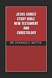 JESUS CHRIST STUDY BIBLE NEW TESTAMENT AND CHRISTOLOGY