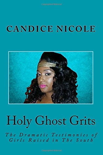 Download Holy Ghost GRITS: The Dramatic Testimonies of Girls Raised in The South pdf epub