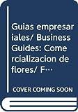 img - for Guias empresariales/ Business Guides: Comercializacion de flores/ Flowers Marketing (Spanish Edition) book / textbook / text book